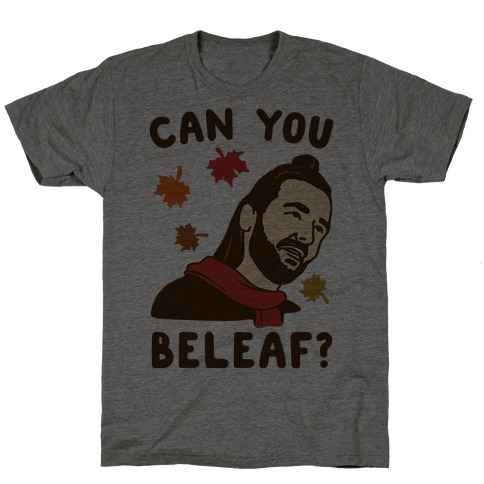 Can You Beleaf Can You Believe Fall Parody T-Shirt