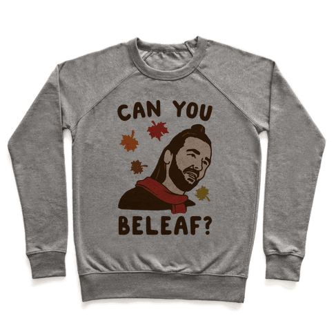 Can You Beleaf Can You Believe Fall Parody  Pullover