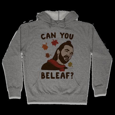 Can You Beleaf Can You Believe Fall Parody  Hooded Sweatshirt
