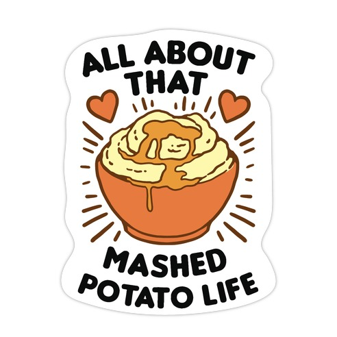 All About That Mashed Potato Life Die Cut Sticker