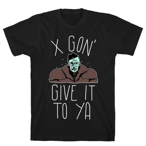Mr X Gon' Give It to Ya T-Shirt