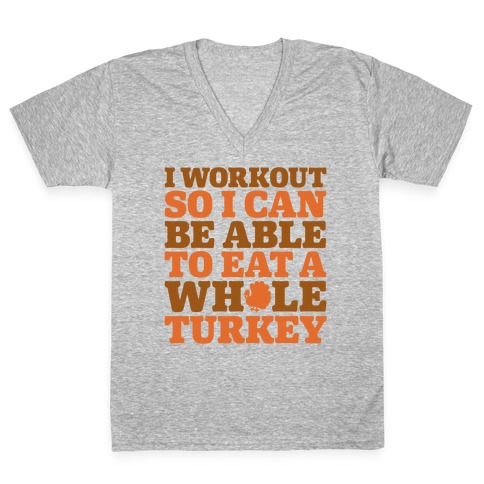 I Workout So I Can Be Able To Eat A Whole Turkey V-Neck Tee Shirt