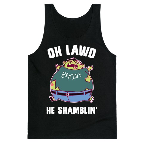 OH LAWD HE SHAMBLIN' Tank Top