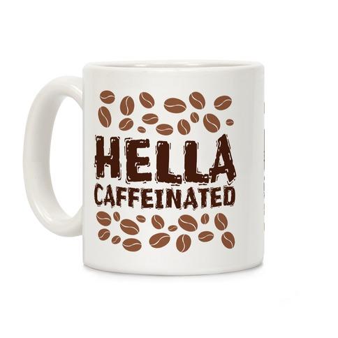 Hella Caffeinated Coffee Mug