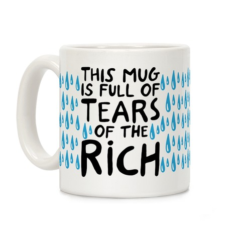 This Mug Is Full of The Tears of The Rich Coffee Mug