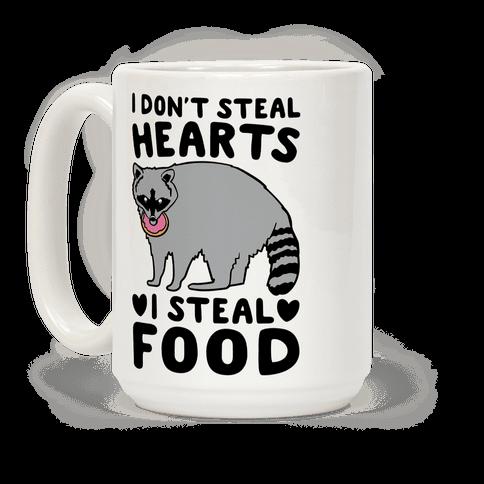 I Don't Steal Hearts I Steal Food Coffee Mug
