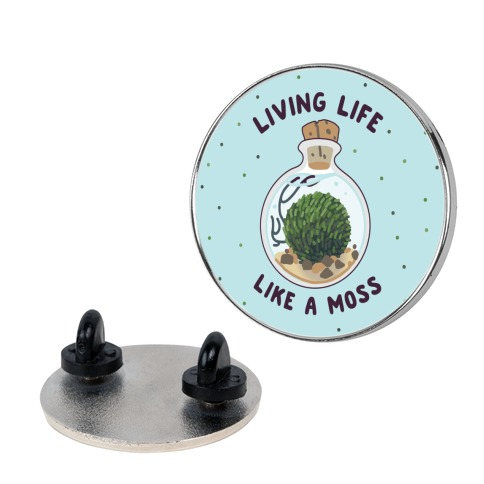 Living Life Like a Moss Pin