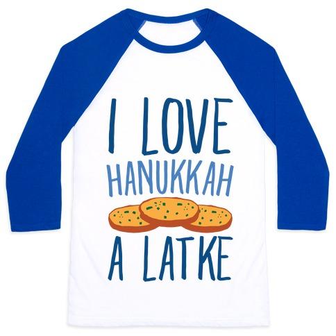I Love Hanukkah A Latke Parody Baseball Tee