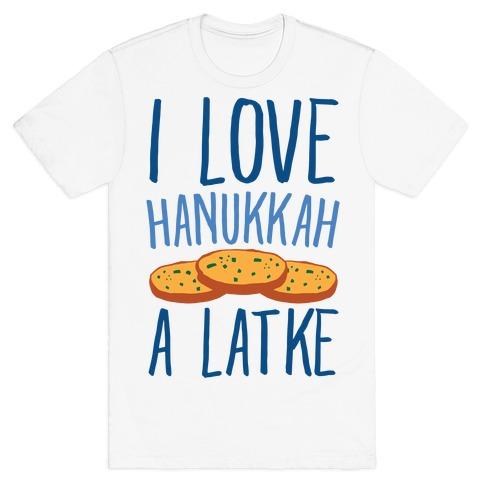I Love Hanukkah A Latke Parody T-Shirt