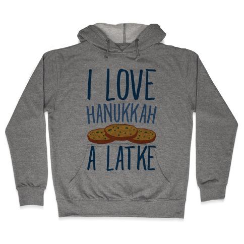 I Love Hanukkah A Latke Parody Hooded Sweatshirt