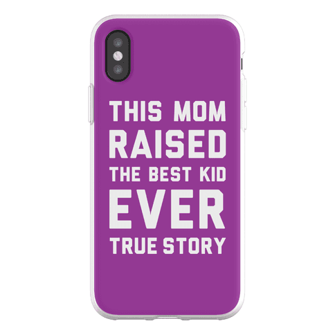This Mom Raised The Best Kid Ever True Story Phone Flexi-Case