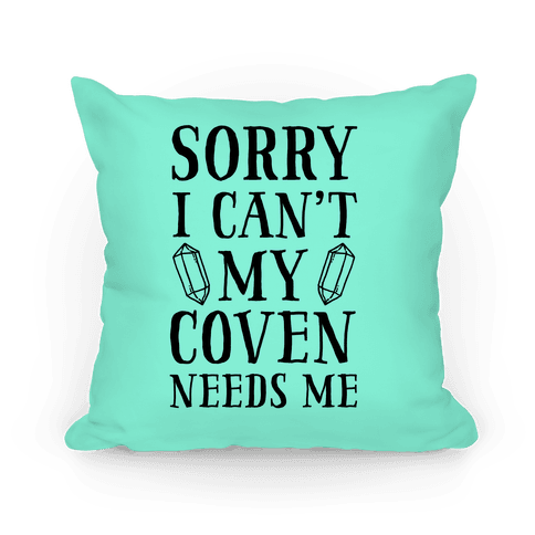 Sorry I Can't My Coven Needs Me Pillow