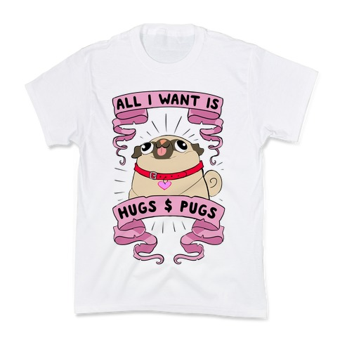 All I Want Is Hugs And Pugs Kids T-Shirt