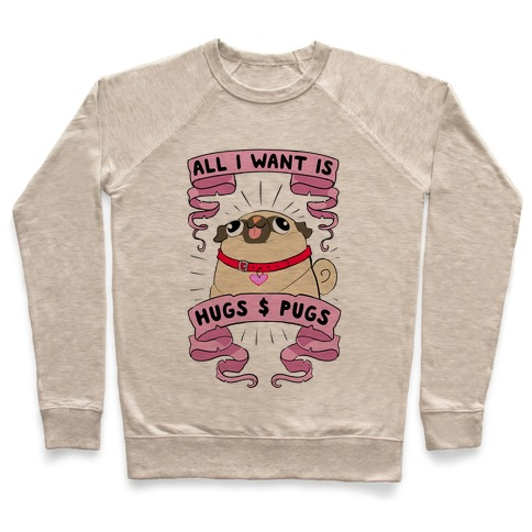 All I Want Is Hugs And Pugs Pullover
