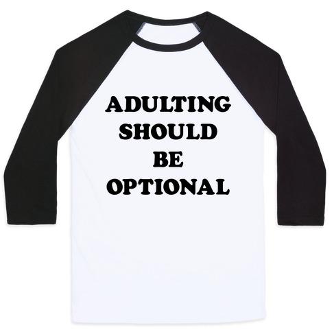 Adulting Should Be Optional Baseball Tee