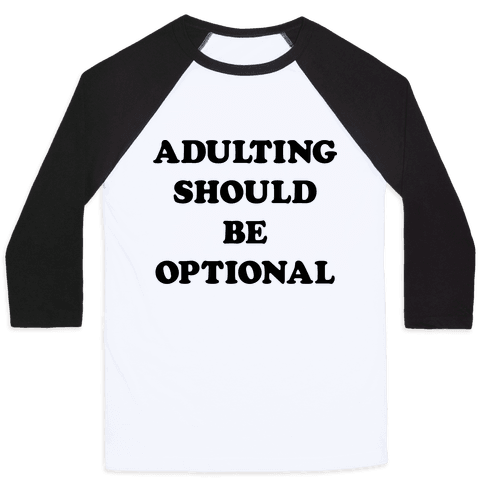 Adulting Should Be Optional Baseball Tee