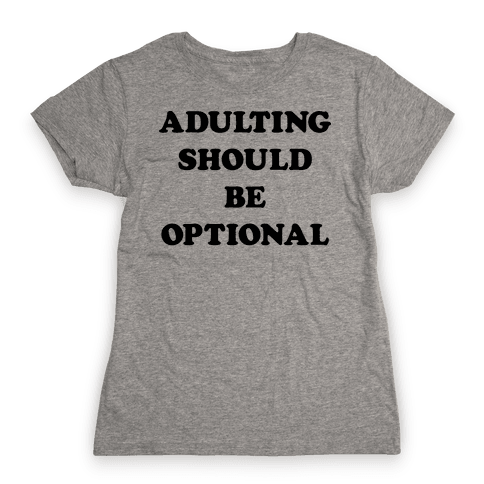 Adulting Should Be Optional Womens T-Shirt