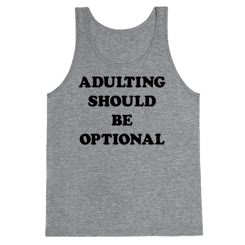 Adulting Should Be Optional Tank Top