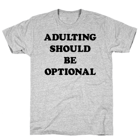 Adulting Should Be Optional Mens T-Shirt