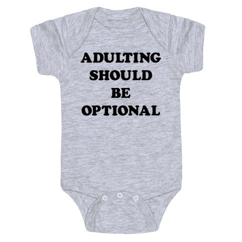 Adulting Should Be Optional Baby Onesy