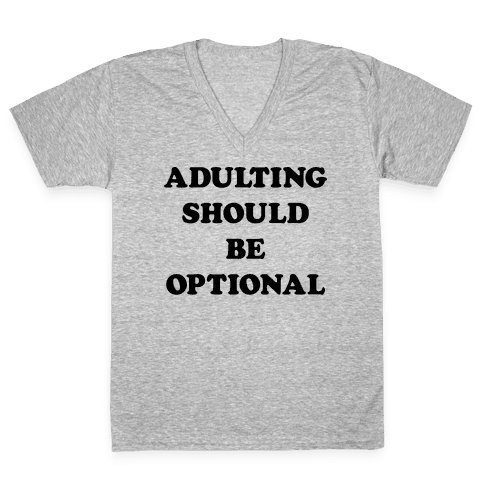 Adulting Should Be Optional V-Neck Tee Shirt