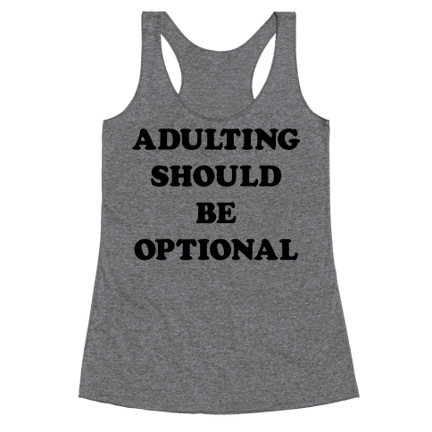 Adulting Should Be Optional Racerback Tank Top
