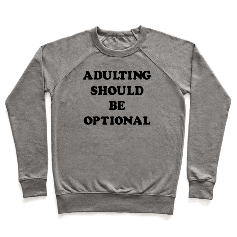 Adulting Should Be Optional Pullover