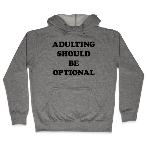 Adulting Should Be Optional Hooded Sweatshirt