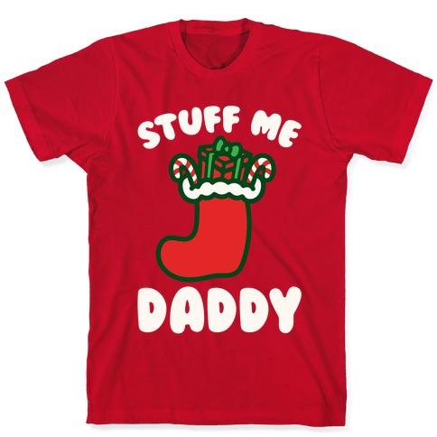 Stuff Me Daddy Stocking Parody White Print T-Shirt