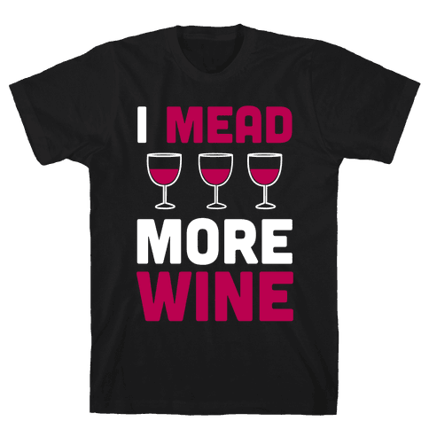 I Mead More Wine Mens T-Shirt