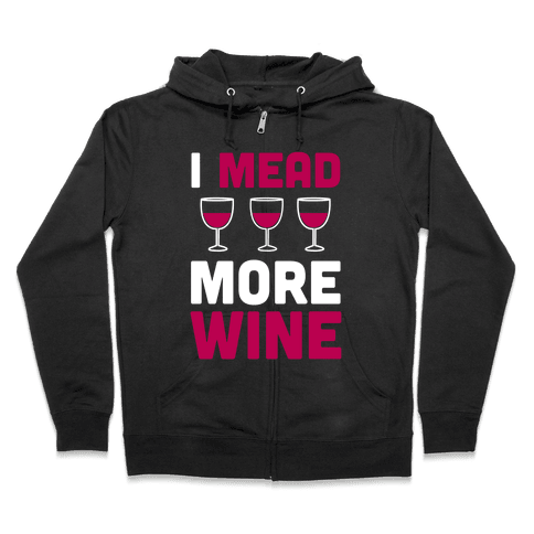 I Mead More Wine Zip Hoodie