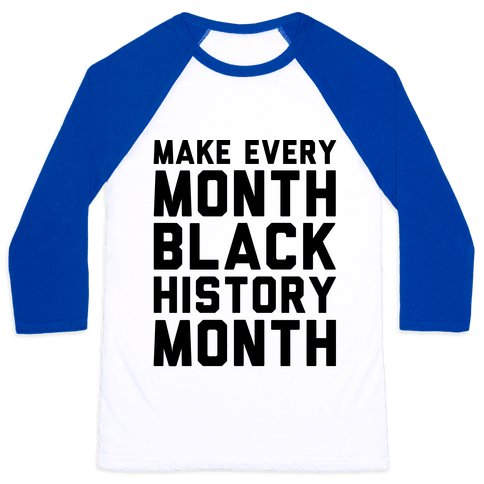 Make Every Month Black History Month  Baseball Tee