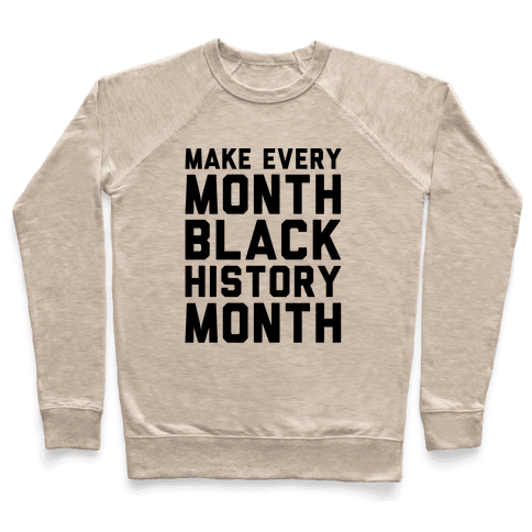 Make Every Month Black History Month  Pullover