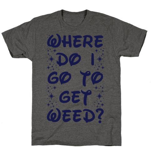 Where Do I Go to Get Weed T-Shirt