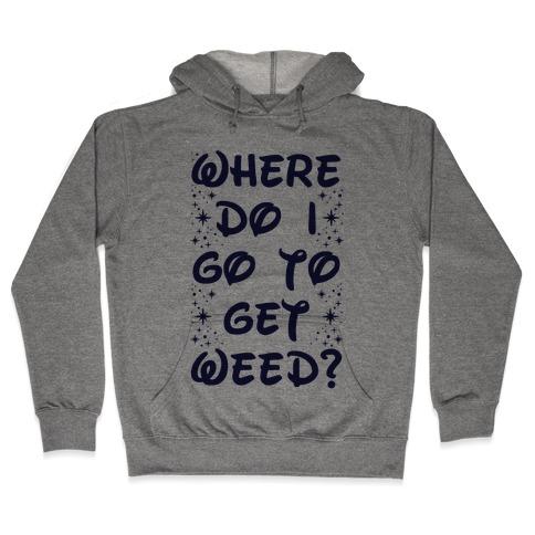 Where Do I Go to Get Weed Hooded Sweatshirt