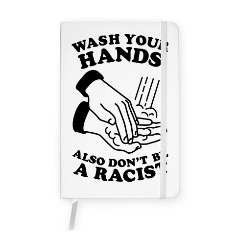 Wash Your Hands, Also Don't Be A Racist  Notebook