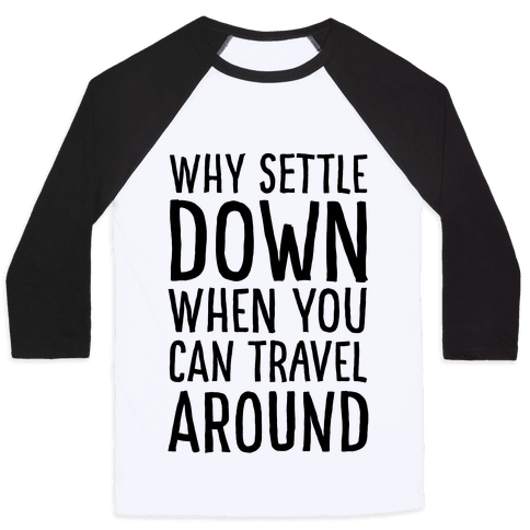 Why Settle Down When You Can Travel Around Baseball Tee