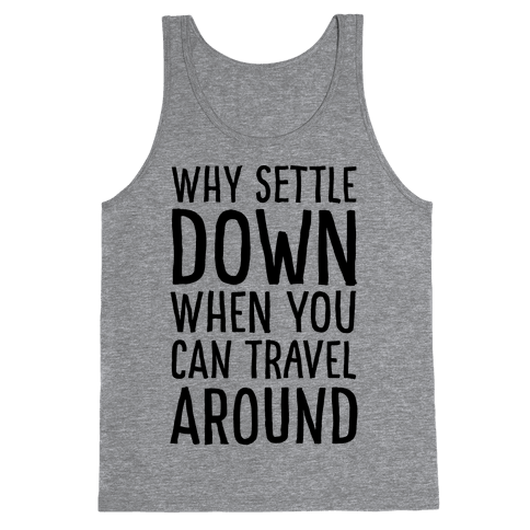 Why Settle Down When You Can Travel Around Tank Top
