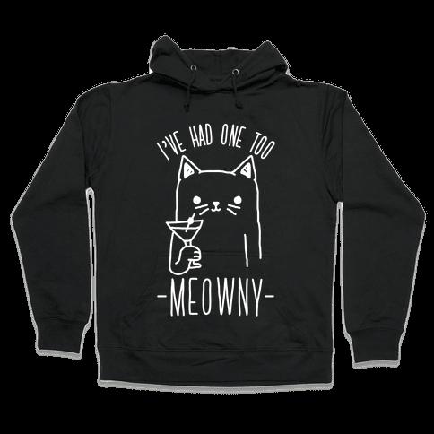 I've Had One Too Meowny Hooded Sweatshirt
