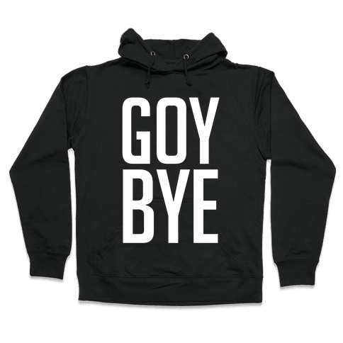 Goy Bye Hooded Sweatshirt