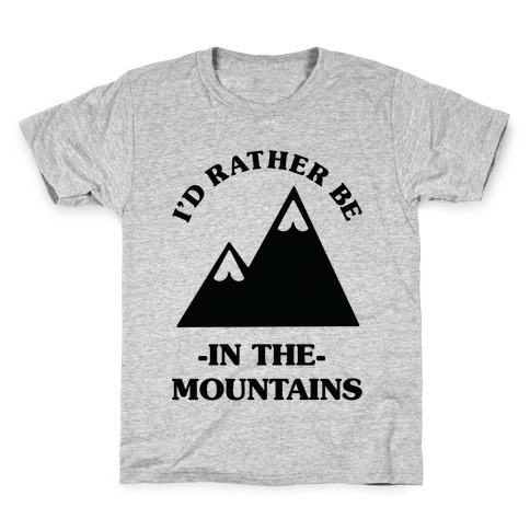 I'd Rather Be in the Mountains Kids T-Shirt