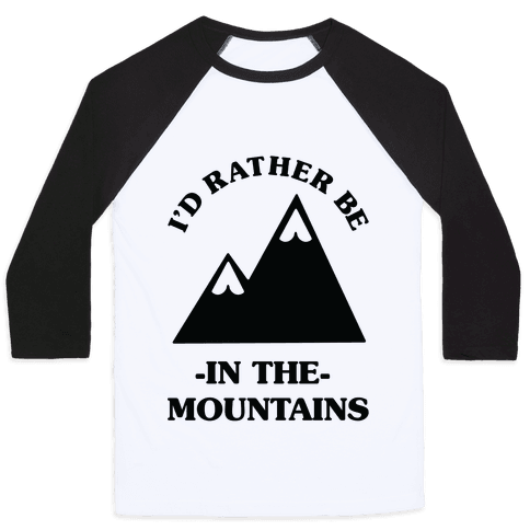 I'd Rather Be in the Mountains Baseball Tee