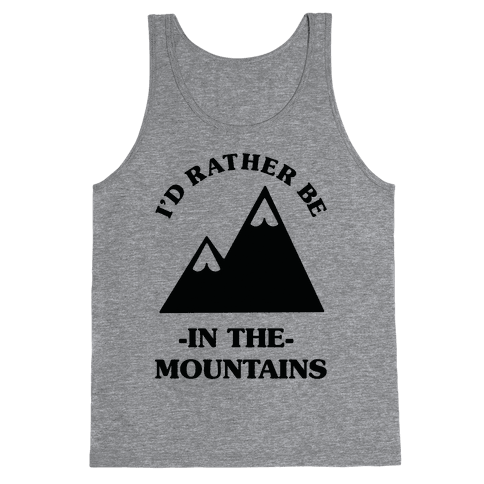 I'd Rather Be in the Mountains Tank Top
