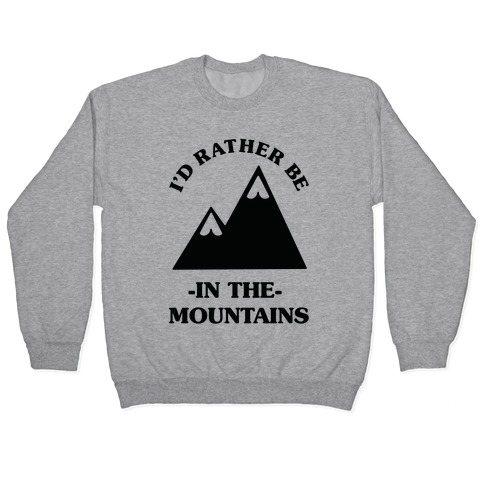 I'd Rather Be in the Mountains Pullover