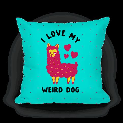 I Love My Weird Dog Pillow