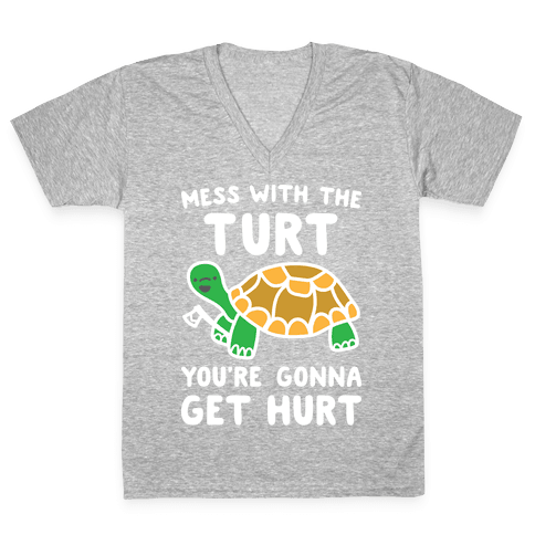 Mess With The Turt You're Gonna Get Hurt V-Neck Tee Shirt