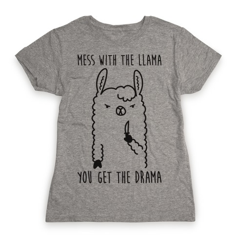 Mess With The Llama You Get The Drama Womens T-Shirt