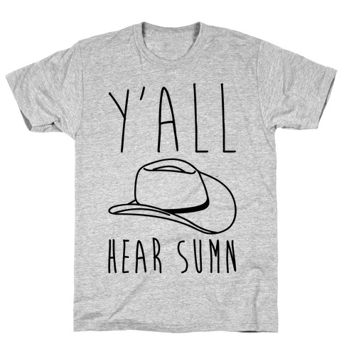 Y'all Hear Sumn Country Parody T-Shirt