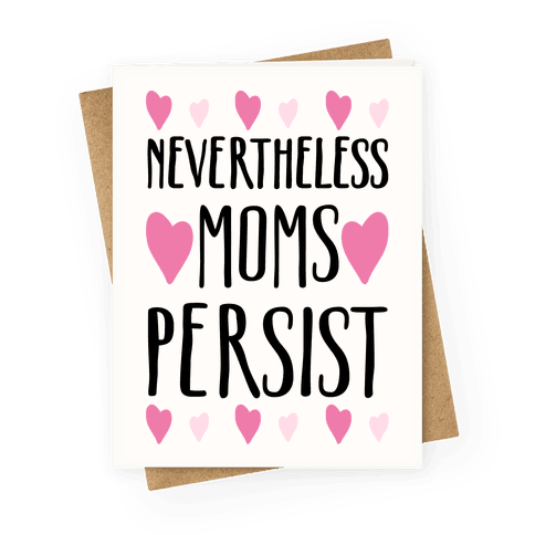 Nevertheless Moms Persist Greeting Card