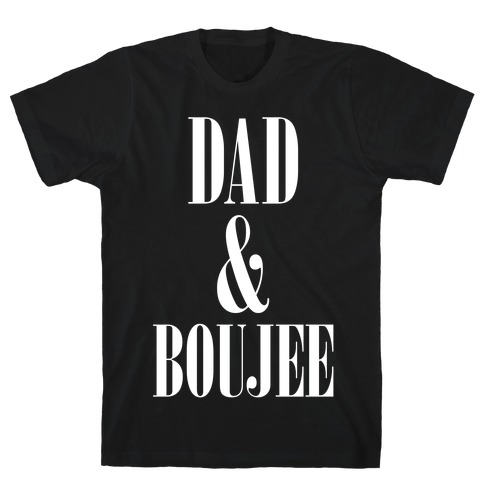 Dad and Boujee Mens T-Shirt